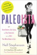 Paleoista : Gain Energy, Get Lean, and Feel Fabulous with the Diet You Were Born to Eat