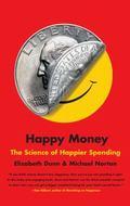 Happy Money : The Science of Smarter Spending