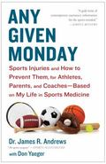 Any Given Monday : Sports Injuries and How to Prevent Them for Athletes, Parents, and Coache...