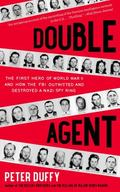 Double Agent : The First Hero of World War II and How the FBI Outwitted and Destroyed a Nazi...