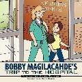 Bobby Magilacahde's Trip to the Hospital