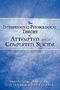 Interpersonal-Psychological Theory of Attempted and Completed Suicide : Conceptual and Empir...
