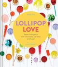Lollipop Love : Sweet Indulgence with Chocolate, Caramel, and Sugar