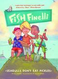 Fish Finelli (Book 1) : Seagulls Don't Eat Pickles