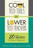 Cool Tech Tools for Lower Tech Teachers : 20 Tactics for Every Classroom