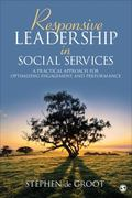 Responsive Leadership in Social Services : A Practical Approach for Optimizing Engagement an...