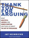 Thank You for Arguing: What Aristotle, Lincoln, And Homer Simpson Can Teach Us About the Art...