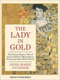 The Lady in Gold: The Extraordinary Tale of Gustav Klimt's Masterpiece, Portrait of Adele Bl...