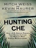 Hunting Che: How a U.S. Special Forces Team Helped Capture the World's Most Famous Revolutio...