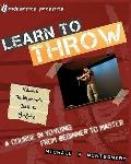 Learn to Throw: Volume 1 - The Beginner's Guide to Yo-Yoing: A Course i