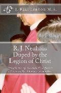 R. J. Neuhaus Duped by the Legion of Christ : His Feathers of Scandal defense of Legion of C...