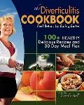 Diverticulitis Cookbook: Feel Better, by Eating Better : 30 Day Meal Plan and Recipes