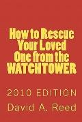 How to Rescue Your Loved One from the Watchtower : 2010 Edition