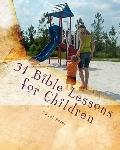 31 Bible Lessons for Children : Fast, Easy, and Engaging