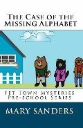 Case of the Missing Alphabet : Pet Town Mysteries Pre-school Series