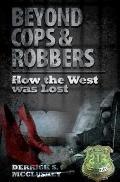 Beyond Cops and Robbers : How the West Was Lost