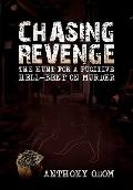 Chasing Revenge : The Hunt for A Fugitive Hell-Bent on Murder