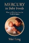 Mercury in Baby Foods : What the FDA Kept from the World of Autism