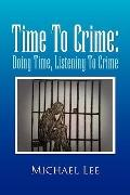 Time to Crime : Doing Time, Listening to Crime