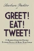 Greet! Eat! Tweet! : 52 Business Etiquette Postings to Avoid Pitfalls and Boost Your Career