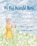We Play Beautiful Music