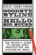 Goodbye Byline, Hello Big Bucks : The Writer's Guild to Making Money Ghostwriting and Coauth...