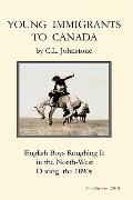 Young Immigrants to Canada : English Boys Roughing It in the North-West During The 1890s