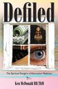 Defiled : The Spiritual Dangers of Alternative Medicine
