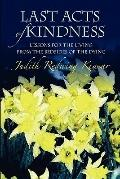Last Acts of Kindness : Lessons for the Living from the Bedsides of the Dying