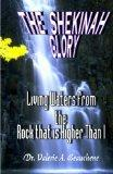 The Shekinah Glory: Living Waters from the Rock That is Higher than I