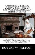 Cooking and Baking During the Time of the War for American Independence : A Unique Collectio...