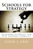 Schools for Strategy: Teaching Strategy for 21st Century Conflict