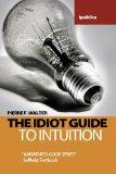 The Idiot Guide to Intuition: Awareness Guide / Selfhelp Textbook