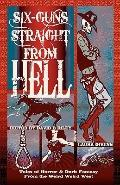 Six Guns Straight from Hell : Tales of Horror and Dark Fantasy from the Weird Weird West
