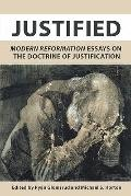 Justified : Modern Reformation Essays on the Doctrine of Justification