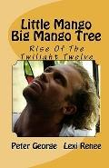 Little Mango Big Mango Tree : Rise of the Twilight Twelve