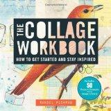 Collage Workbook : How to Get Started and Stay Inspired