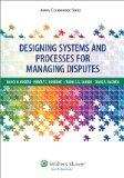 Designing Systems and Processes for Managing Disputes (Aspen Coursebook Series)