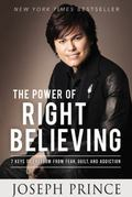 Power of Right Believing : 7 Keys to Freedom from Fear, Guilt, and Addiction