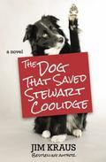 Dog That Saved Stewart Coolidge : A Novel