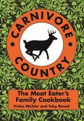Carnivore Country : The Meat Eater's Family Cookbook