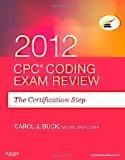 CPC Coding Exam Review 2012 : The Certification Step