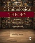 Criminological Theory : Assessing Philosophical Assumptions