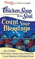 Chicken Soup for the Soul: Count Your Blessings: 101 Stories of Gratitude, Fortitude, and Si...