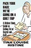 Pack Your Bags; We're Going on a Guilt Trip: A Biblical Study Guide on Getting Rid of Regret...