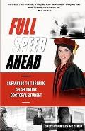Full Speed Ahead: Surviving to Thriving as an Online Doctoral Student (Volume 1)