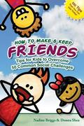 How to Make & Keep Friends: Tips for Kids to Overcome  50 Common Social Challenges (Volume 1)