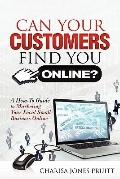 Can Your Customers Find You Online? : A How-to Guide to Marketing Your Local Small Business ...