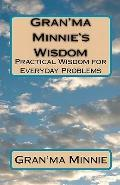 Gran'ma Minnie's Wisdom : Practical Wisdom for Everyday Problems