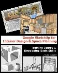 Google Sketchup for Interior Design & Space Planning: Training Course 1. Developing Basic Sk...